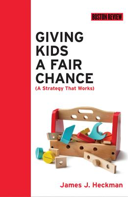 Giving Kids a Fair Chance By Heckman, James J.